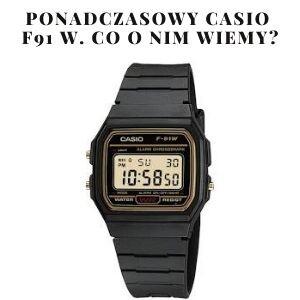 Casio F91w z jakiego powodu jest tak sławny?